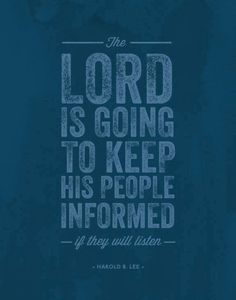 The Lord is going to keep His people informed, if they will listen - Harold B Lee