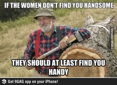 Smart words to men: If the women don't find you handsome, they should at least find you handy. The red green show! Men Quotes Funny, Funny Memes, Hilarious, Asshole Quotes, It's Funny, The Red Green Show, Handsome Men Quotes, Estilo Hippie, Lol