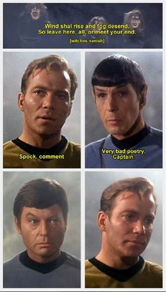 """Wind shall rise ...and fog descend ...so leave here, all ...or meet your end. Spock. Comment. Very bad poetry captain :-)"