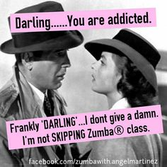 "Frankly ""darling""... I don't give a hoot... I'm not skipping Zumba class. ;)"