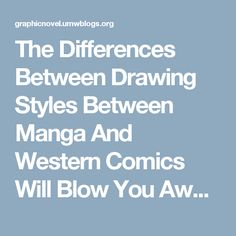 The Differences Between Drawing Styles Between Manga And Western Comics Will Blow You Away! – The Graphic Novel