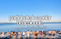 Participate in a polar bear plunge / Bucket List Ideas / Before I Die Bucket List Before I Die, Life List, One Day I Will, Lets Do It, Summer Bucket, To Infinity And Beyond, Oh The Places You'll Go, In This World, Things I Want