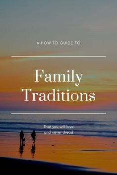 a simple how to guide to building family traditions you will look forward to every year - Work Life Balance Tips Creating A Quality Work Life Balance