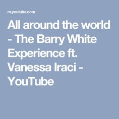 All around the world - The Barry White Experience ft. Vanessa Iraci - YouTube