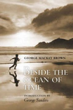Beside the Ocean of Time by George MacKay Brown