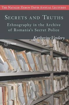 Katherine Verdery, Secrets and Truths: Ethnography in the Archives of Romania's Secret Police Secret Location, Romania, Police, The Secret, This Book, Truths, Archive, Communism, Anthropology