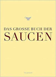 Get Book Das große Buch der Saucen (Teubner Edition) Author unknown Got Books, Free Ebooks, Reading Online, Author, Pdf, Books, Writers