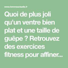 Quoi de plus joli qu'un ventre bien plat et une taille de guêpe ? Retrouvez des exercices fitness pour affiner votre taille et raffermir votre ventre.