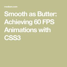 Smooth as Butter: Achieving 60 FPS Animations with CSS3