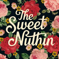 Sweetnuthin hand lettering handlettering type typography graphic illustration design flowers