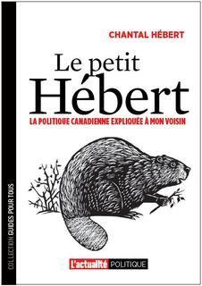 Le Petit Hébert : la politique canadienne expliquée à mon voisin - CHANTAL HÉBERT