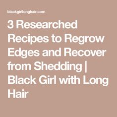 3 Researched Recipes to Regrow Edges and Recover from Shedding Natural Hair Care, Natural Hair Styles, Long Hair Styles, Grow Thicker Hair, Natural Hair Transitioning, Regrow Hair, Hair Growth Tips, Hair Loss, Hair Hacks