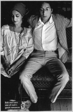 Sara and Bob Dylan Because of her, some of the most beautiful songs ever composed were written.
