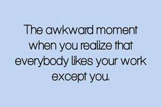 Everybody likes your work #AwkwardMoment, #Funny, #Like, #Work, #Workplace