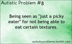 "Autistic Problem Number Being seen as ""just a picky eater"" for not being able to eat certain textures. I hate eating meat and they say ""so you're a veggie ? I can't eat it, that's it. Autism Awareness Quotes, Autism Quotes, Aspergers Autism, Adhd, Aspergers Girls, Autism Resources, Autism Education, High Functioning Autism, Autistic People"