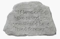 If Love Could Have Saved You Memorial Accent Stone Kay Berry Inc http://www.amazon.com/dp/B002LGXTLS/ref=cm_sw_r_pi_dp_gpCStb08W5QTWJ7H