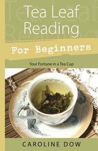 Tea Leaf Reading for Beginners    More people than ever are discovering the restorative benefits of tea and the life-enriching practice of tea-leaf reading.  This book teaches readers how to read and interpret tea-leaves in six simple steps.  Discover the origins of tea-leaf reading, ways of giving readings . . .  $15.95  http://www.scadaris.com/Books/Tea-Leaf-Reading-for-Beginners.html