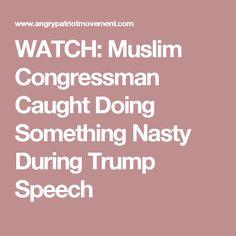 WATCH: Muslim Congressman Caught Doing Something Nasty During Trump Speech