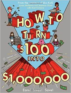 How to Turn $100 into $1, 000, 000: Earn! Save! Invest!: James McKenna, Jeannine Glista, Matt Fontaine: 9780761180807: Amazon.com: Books