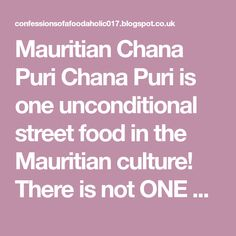 Mauritian Chana Puri Chana Puri is one unconditional street food in the Mauritian culture! There is not ONE mauritian tha...