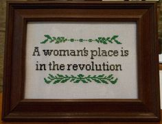A woman's place is in the revolution cross-stitch