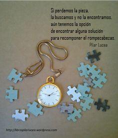 Si perdemos la pieza,  la buscamos y no la encontramos,  aún tenemos la opción  de encontrar alguna solución para recomponer el rompecabezas.  Pilar Lucea