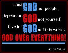 God over everything!  Trent Shelton