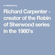 Richard Carpenter - creator of the Robin of Sherwood series in the 1980's