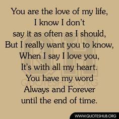 You are the love of my life | Quotes Hub Always And Forever, My Forever, Love My Husband, Loving U, Married Life, Best Quotes, Cute Quotes, Favorite Quotes, Just Love