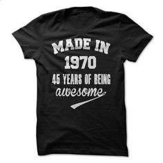 made in 1970  45 years of being awesome - cheap t shirts #tee aufbewahrung #tshirt design