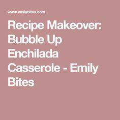 Recipe Makeover: Bubble Up Enchilada Casserole - Emily Bites