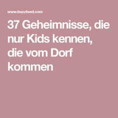37 Geheimnisse, die nur Kids kennen, die vom Dorf kommen