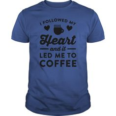 I FOLLOWED MY HEART AND IT LED ME TO COFFEE TSHIRT coffee  morning  mug  drinking #gift #ideas #Popular #Everything #Videos #Shop #Animals #pets #Architecture #Art #Cars #motorcycles #Celebrities #DIY #crafts #Design #Education #Entertainment #Food #drink #Gardening #Geek #Hair #beauty #Health #fitness #History #Holidays #events #Home decor #Humor #Illustrations #posters #Kids #parenting #Men #Outdoors #Photography #Products #Quotes #Science #nature #Sports #Tattoos #Technology #Travel…