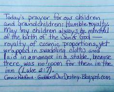 Today's prayer for our #children and #grandchildren  - Humble royalty -  #Christmas #prayforchildren #JesusBirthday #royalty #GodsWordOurDestiny