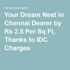 Your Dream Nest in Chennai Dearer by Rs 2.5 Per Sq Ft, Thanks to IDC Charges