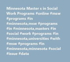 Minnesota Master s in Social Work Programs #online #msw #programs #in #minnesota,msw #programs #in #minnesota,masters #in #social #work #programs #in #minnesota,universities #with #msw #programs #in #minnesota,minnesota #social #issue #data http://pharmacy.nef2.com/minnesota-master-s-in-social-work-programs-online-msw-programs-in-minnesotamsw-programs-in-minnesotamasters-in-social-work-programs-in-minnesotauniversities-with-msw-programs-in/  # MSW Programs in Minnesota Earn a Master of…