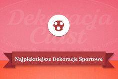 Najpiękniejsze Dekoracje Sportowe