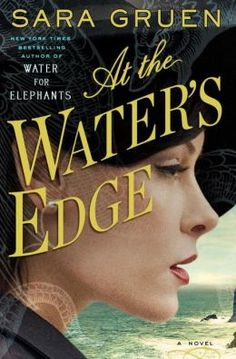 At the Water's Edge - Sara Gruen. A gripping  love story about a privileged young woman's awakening as she experiences the devastation of World War II in a tiny village in the Scottish Highlands.