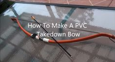 PVC takedown bow