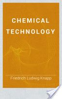 Chemical Technology, Volume 1, Part 1: Fuel and Its Applications (1855, 1-386) - Friedrich Ludwig Knapp