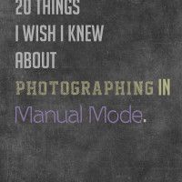20 Things I Wish I Knew About Photographing in Manual Mode » Photography Awesomesauce