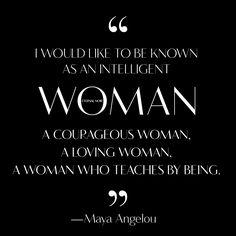 """""""I would like to be known as an intelligent woman, a courageous woman, a loving woman, a woman who teaches by being."""" ― Maya Angelou #eternal_noir #eternalnoir"""