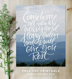 FREE PRINTABLE — Come to Me all who are weary and heavy laden and I will give you rest / Matthew 11:28 / Free scripture printable / Rebekah Disch Design