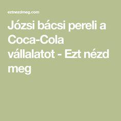 Józsi bácsi pereli a Coca-Cola vállalatot - Ezt nézd meg Coca Cola, Humor, Coke, Humour, Funny Photos, Funny Humor, Comedy, Cola, Lifting Humor