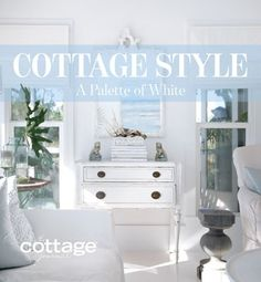 Like a clean canvas, white decor creates a range of possibilities. Get our 5 Tips for Decorating with White from our book Cottage Style - Palette of White.
