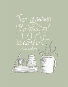 """""""There is nothing like staying at home for real comfort."""" - Emma by Jane Austen"""