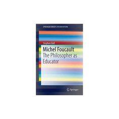 Michel Foucault : The Philosopher As Educator (Paperback) (Stephen Ball)