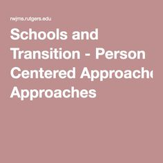 Schools and Transition - Person Centered Approaches