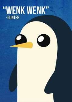 Adventure Time - Gunter Quote Poster