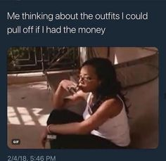 me thinking ab the outfits I could pull off if I SPENT my money